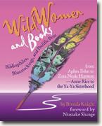 Buy *Wild Women & Books: Bibliophiles, Bluestockings, & Prolific Pens from Aphra Ben to Zora Neale Hurston & From Anne Rice To the Ya-Ya Sisterhood* by Brenda Knight online