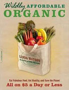 Buy *Wildly Affordable Organic: Eat Fabulous Food, Get Healthy, and Save the Planet--All on $5 a Day or Less* by Linda Watson online