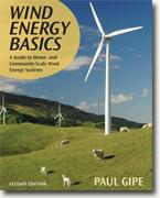 *Wind Energy Basics, Second Edition: A Guide to Home- and Community-Scale Wind-Energy Systems* by Paul Gipe