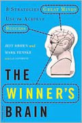 *The Winner's Brain: 8 Strategies Great Minds Use to Achieve Success* by Jeff Brown and Mark Fenske with Liz Neporent