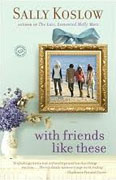 Buy *With Friends Like These* by Sally Koslow online