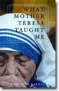 *What Mother Teresa Taught Me* by Maryanne Raphael