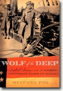 Buy *Wolf of the Deep: Raphael Semmes and the Notorious Confederate Raider CSS Alabama* by Stephen Fox online