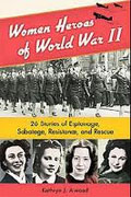 *Women Heroes of World War II: 26 Stories of Espionage, Sabotage, Resistance, and Rescue* by Kathryn J. Atwood