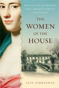 *The Women of the House: How a Colonial She-Merchant Built a Mansion, a Fortune, and a Dynasty* by Jean Zimmerman