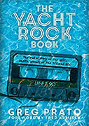 Buy *The Yacht Rock Book: The Oral History of the Soft, Smooth Sounds of the 70s and 80s* by Greg Prato online