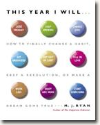 *This Year I Will...: How to Finally Change a Habit, Keep a Resolution, or Make a Dream Come True* by M.J. Ryan