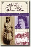 *She Wore a Yellow Ribbon : Women Soldiers and Patriots of the Western Frontier* by JoAnn Chartier and Chris Enss