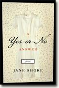 *A Yes-or-No Answer: Poems* by Jane Shore