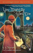 *You Might As Well Die: An Algonquin Round Table Mystery* by J.J. Murphy