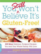 Buy *You Still Won't Believe It's Gluten-Free: 200 More Delicious, Fool-Proof Recipes You and Your Whole Family Will Love* by Roben Rybergonline