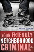 Buy *Your Friendly Neighborhood Criminal* by Michael Van Rooy online