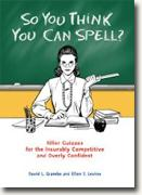 Buy *So You Think You Can Spell?: Killer Quizzes for the Incurably Competitive and Overly Confident* by David Grambs and Ellen S. Levine online