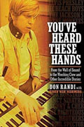 *You've Heard These Hands: From the Wall of Sound to the Wrecking Crew and Other Incredible Stories* by Don Randi with Karen Nishimura