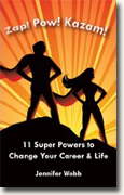 Buy *Zap! Pow! Kazam!: 11 Super Powers to Change Your Career & Life* by Jennifer Webb online