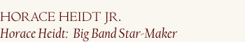 An interview with Horace Heidt Jr., author of *Horace Heidt: Big Band Star-Maker*