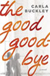 Fiction review: *The Good Goodbye* by Carla Buckley