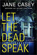 Fiction book review: *Let the Dead Speak* by Jane Casey