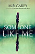 *Someone Like Me* by M.R. Carey