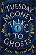 *Tuesday Mooney Talks to Ghosts* by Kate Racculia
