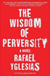Fiction review: *The Wisdeom of Perversity* by Rafael Yglesias